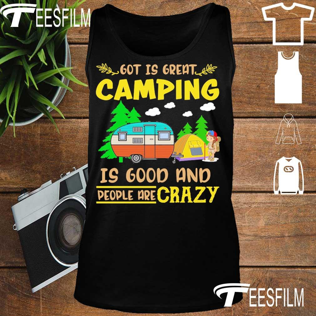 Got is great Camping is good and people crazy s tank top