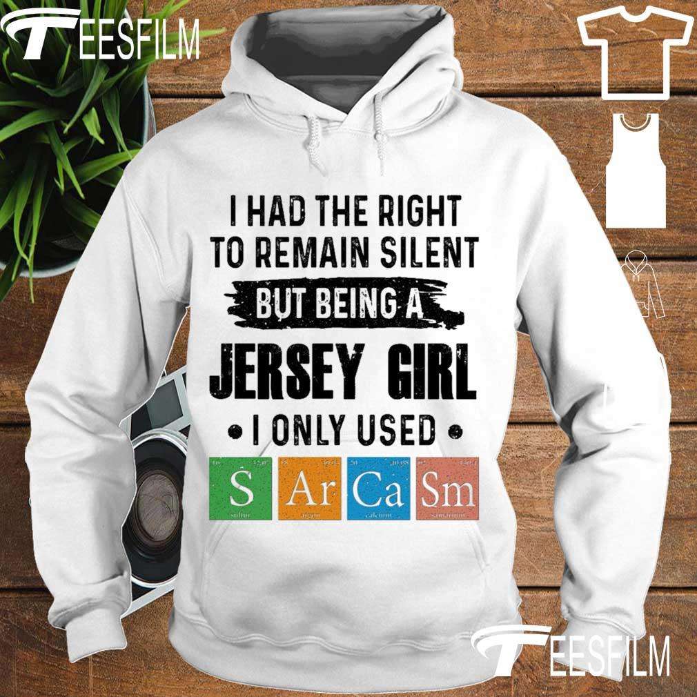 I had the right to remain silent but being a Jersey Girl I only used Sarcasm s hoodie