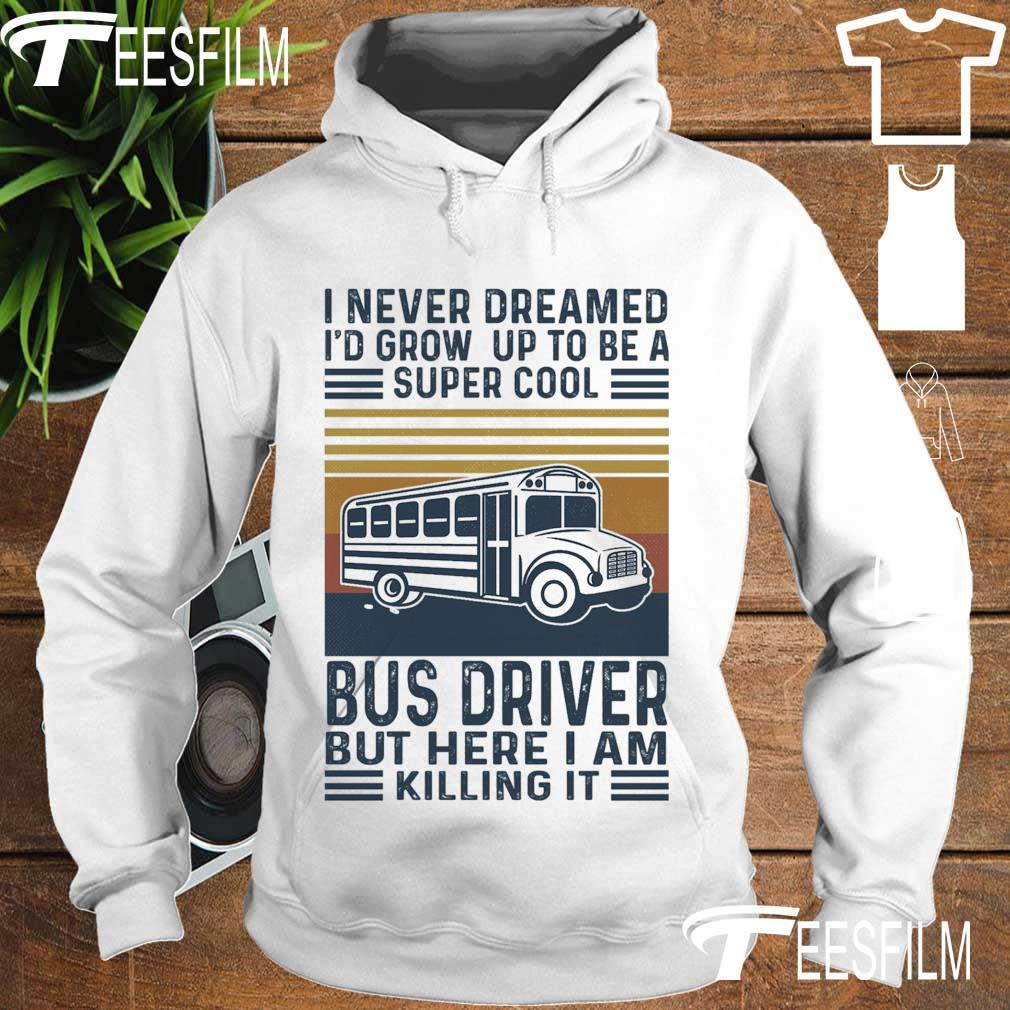 I never dreamed I'd grow up to be a super cool Bus Driver but here I am killing it vintage s hoodie