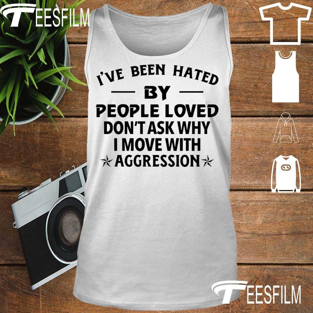 I've been haTed by people loved don't ask why I move with aggression s tank top