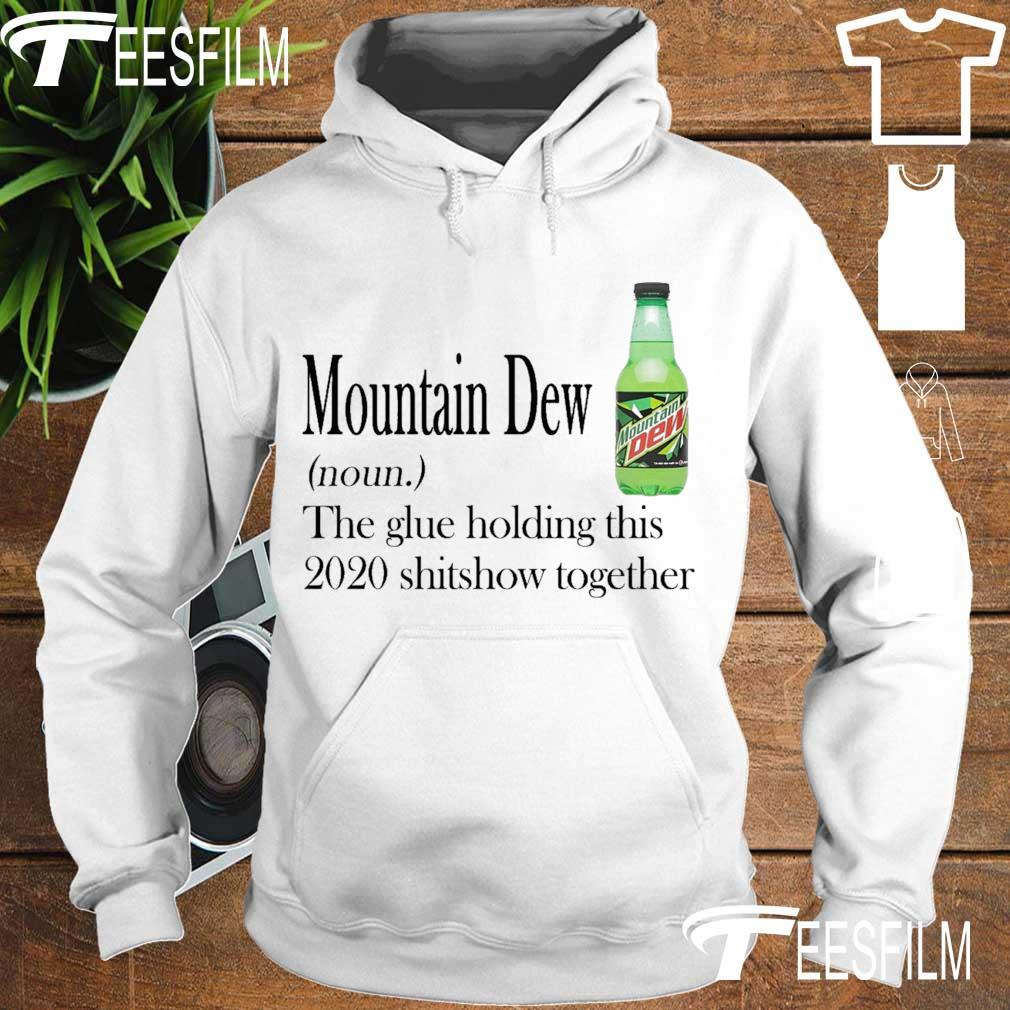 Mountain Dew noun the glue holding this 2020 shitshow together s hoodie