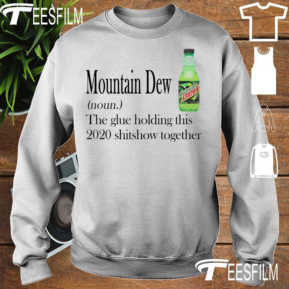 Mountain Dew noun the glue holding this 2020 shitshow together s sweater