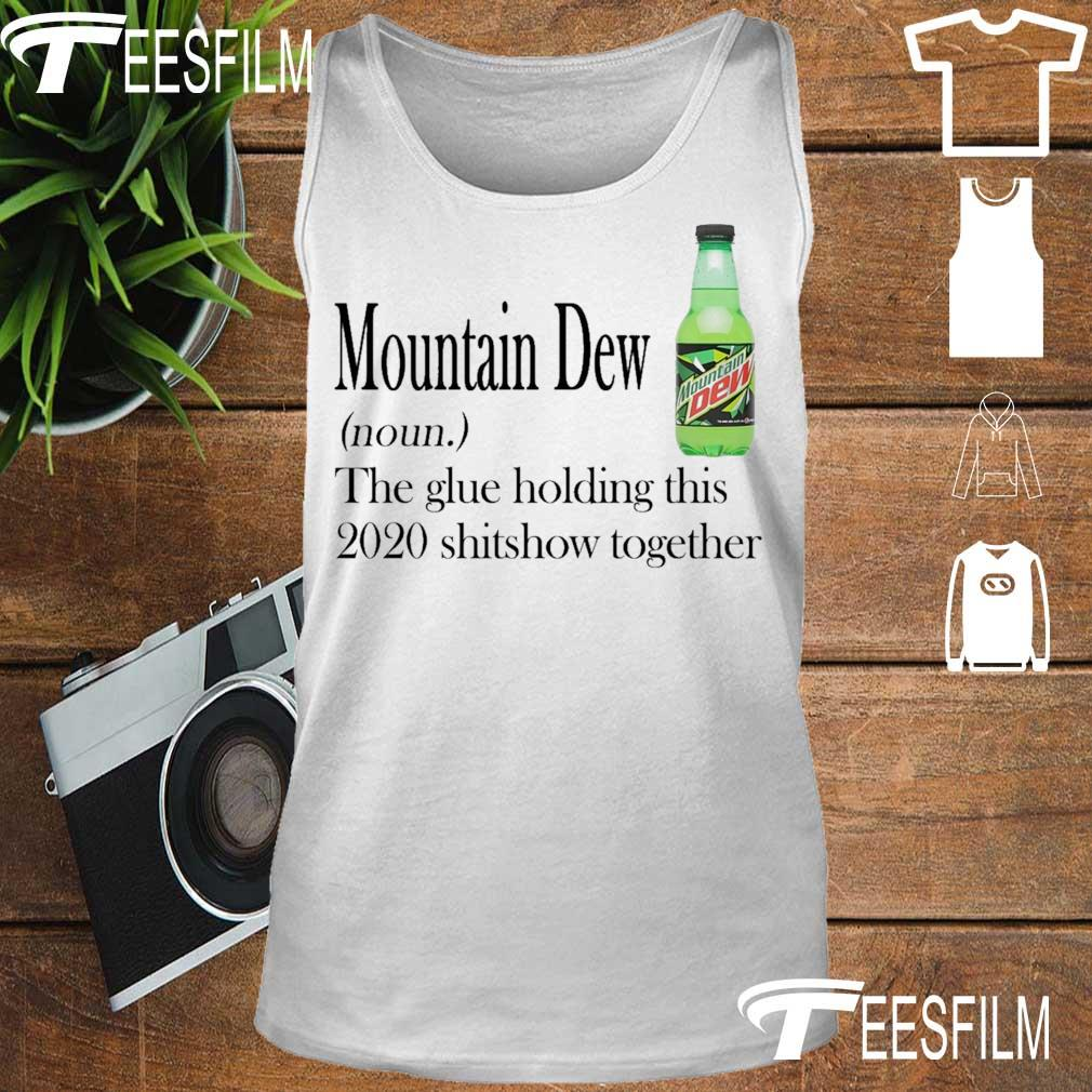 Mountain Dew noun the glue holding this 2020 shitshow together s tank top