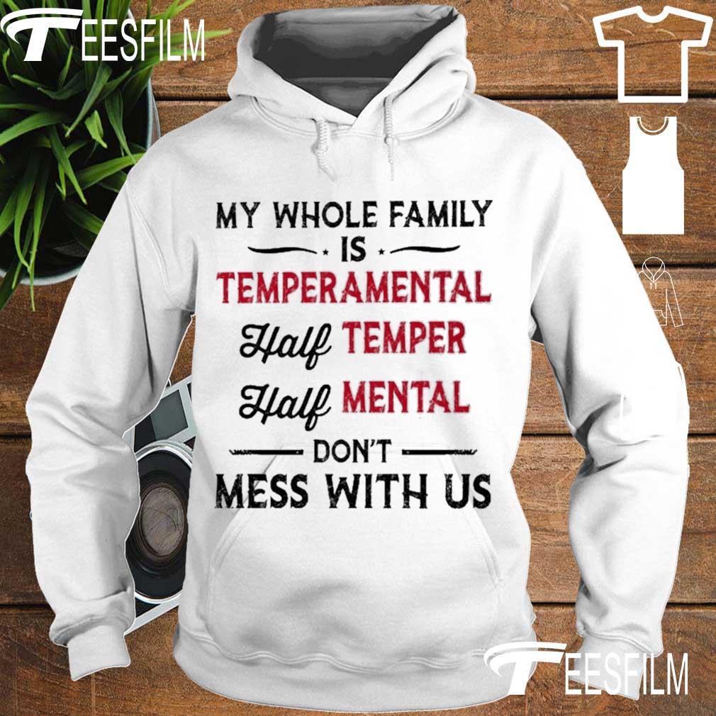 My whole family is Temperamental half Temper half Mental s hoodie