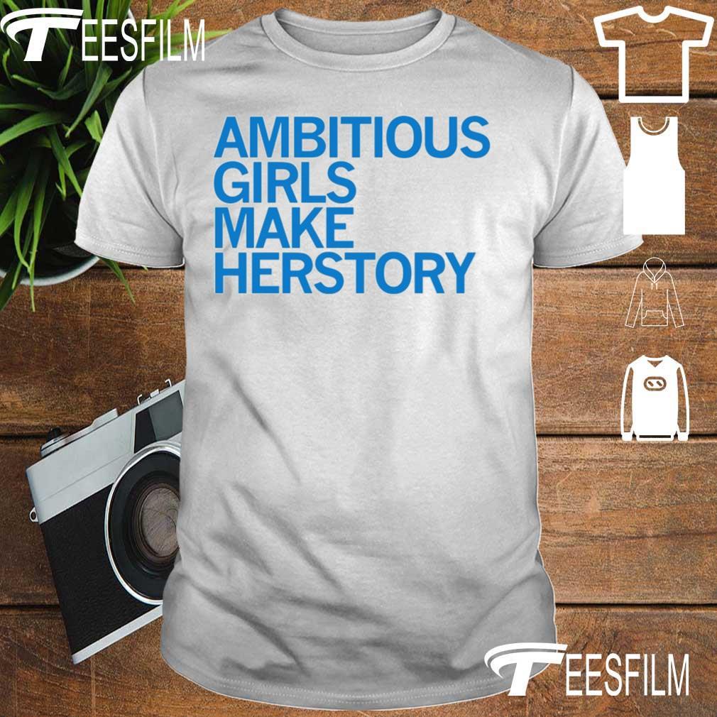 Ambitious Girls Make Herstory Shirts