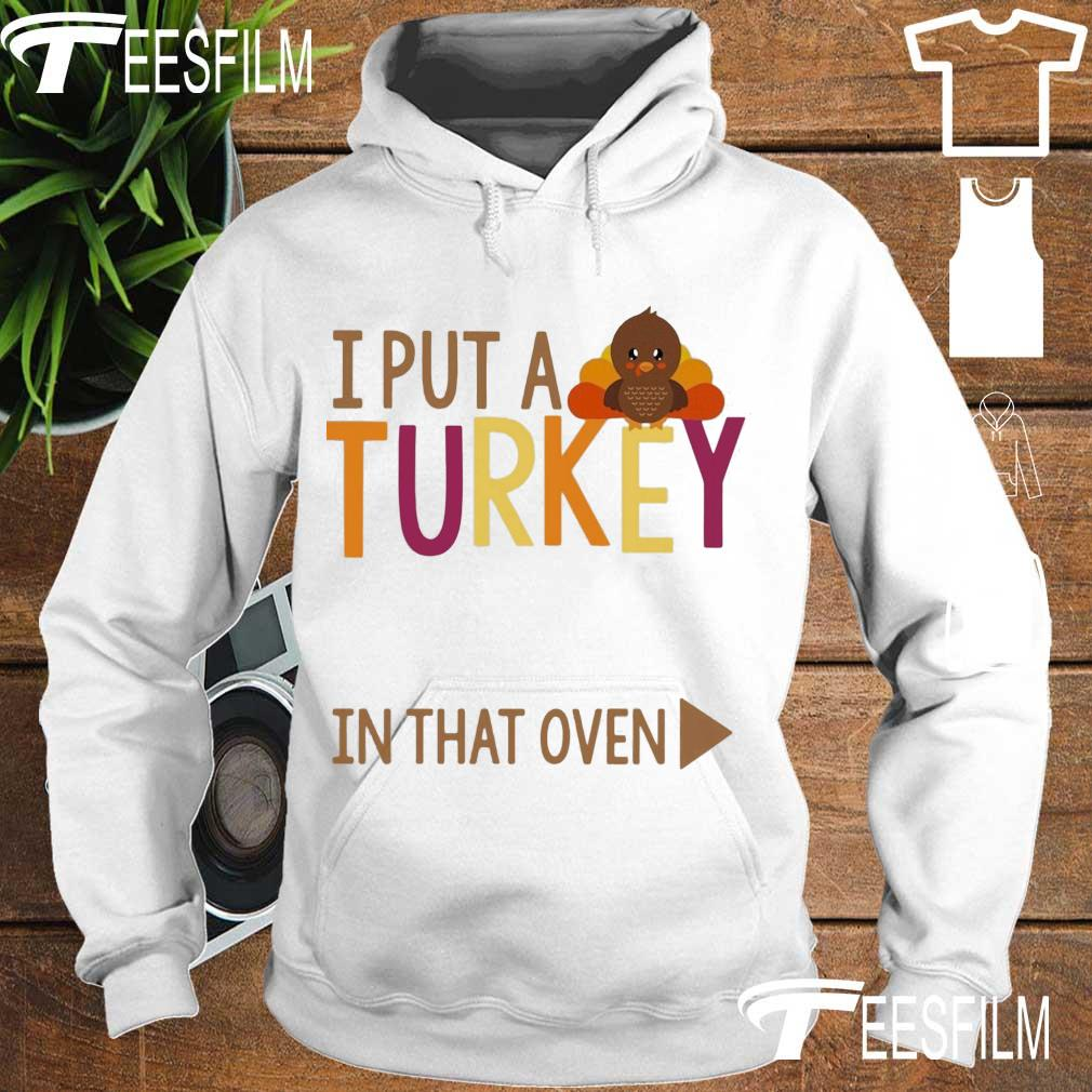 I put a Turkey in that oven s hoodie