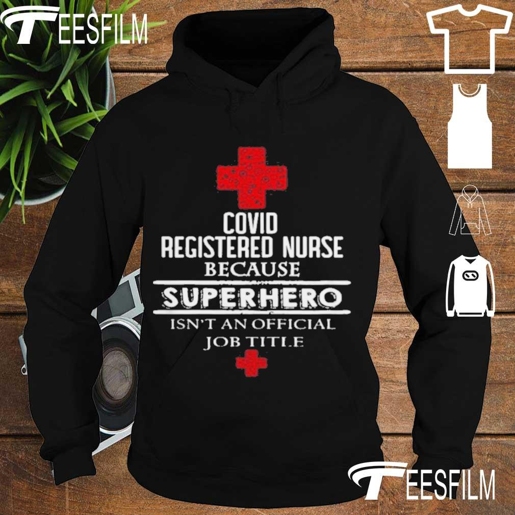 Official Covid Registered Nurse Because Superhero Isnt An Official Job Title Shirt hoodie