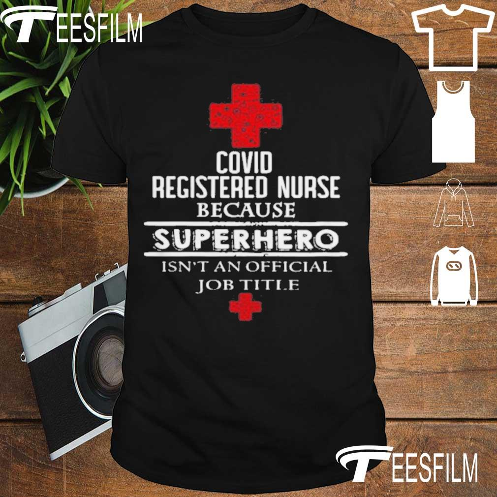 Official Covid Registered Nurse Because Superhero Isnt An Official Job Title Shirt