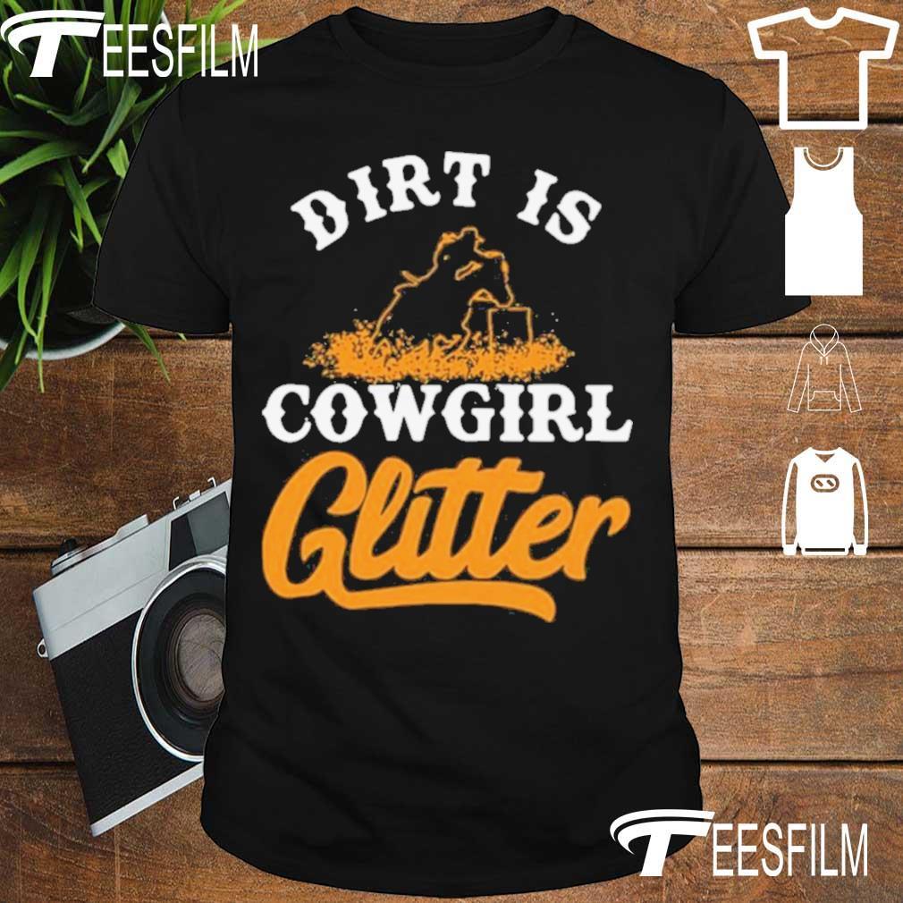 Official Dirt Is Cowgirl Glitter Shirt