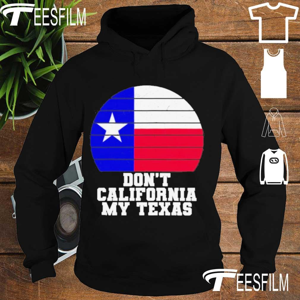 Official Don't California My Texas Star Election Shirt hoodie