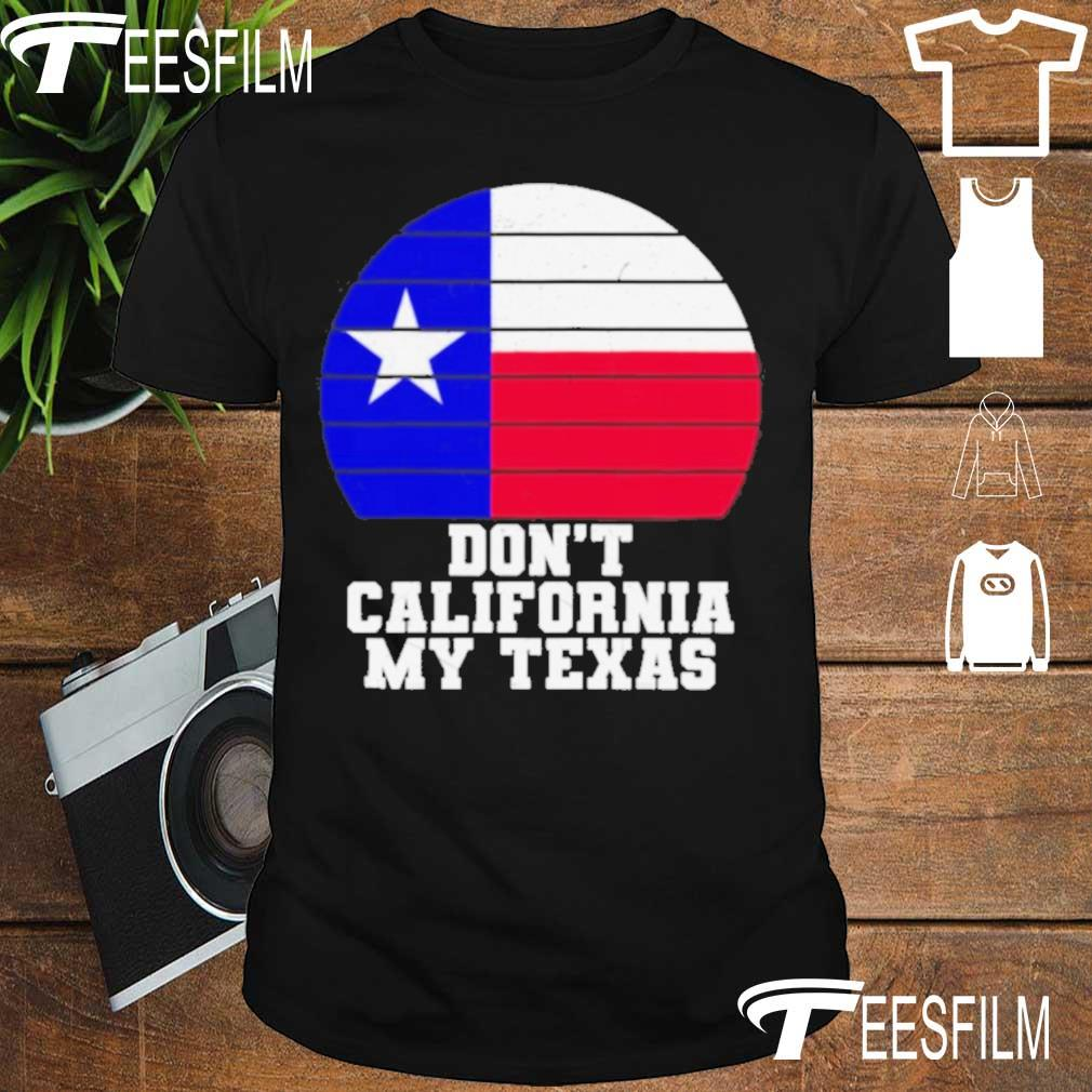 Official Don't California My Texas Star Election Shirt