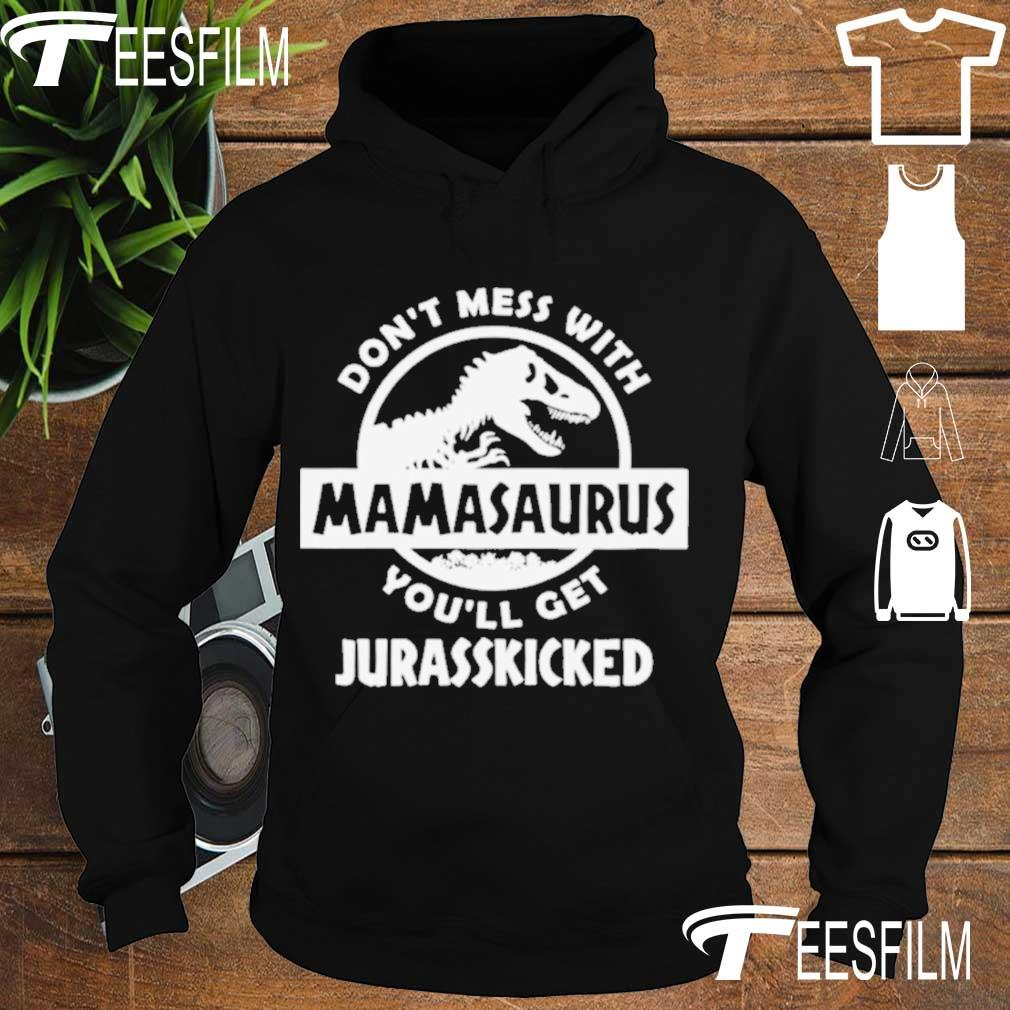 Official Dont Mess With Mamasaurus Mother Mom Shirt hoodie