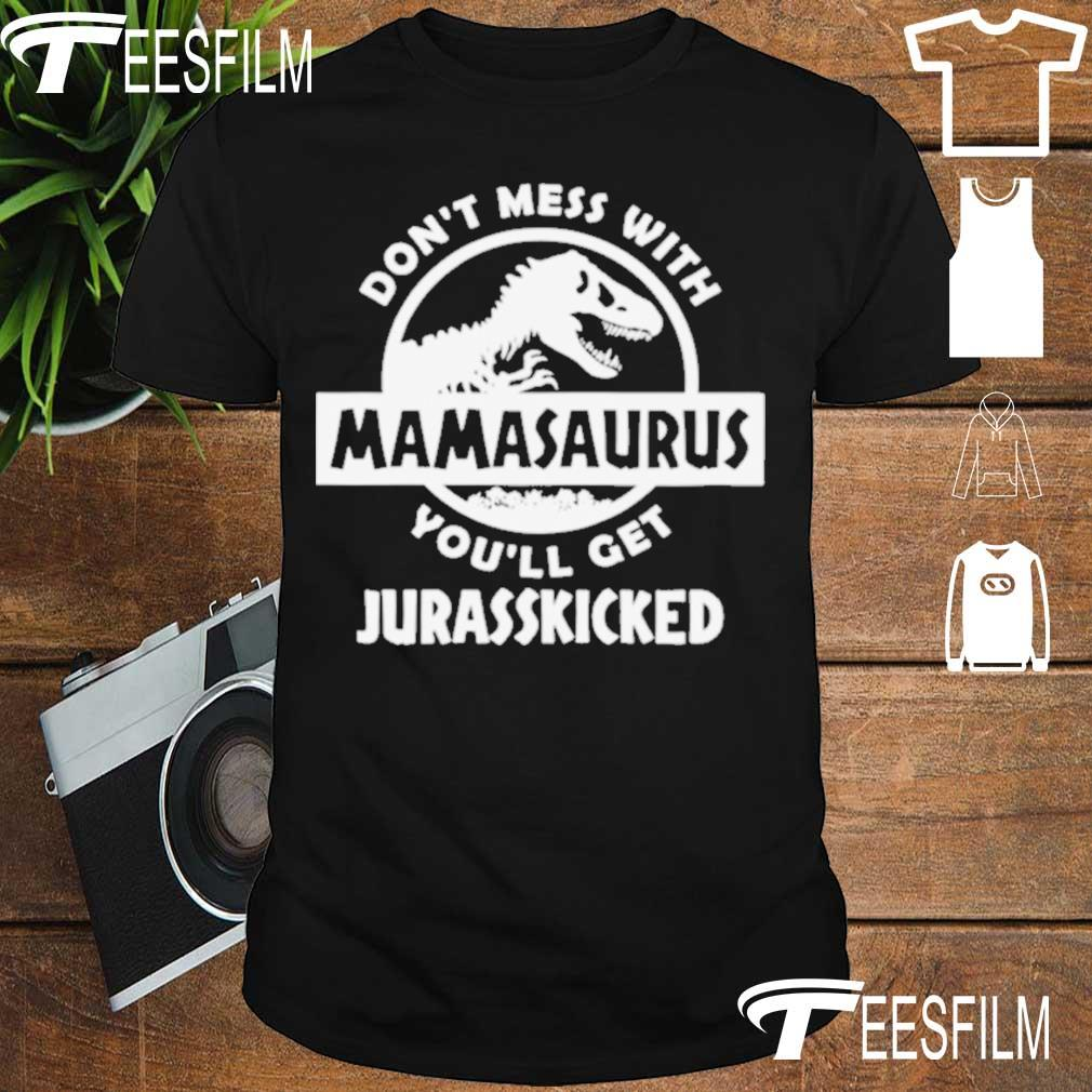 Official Dont Mess With Mamasaurus Mother Mom Shirt