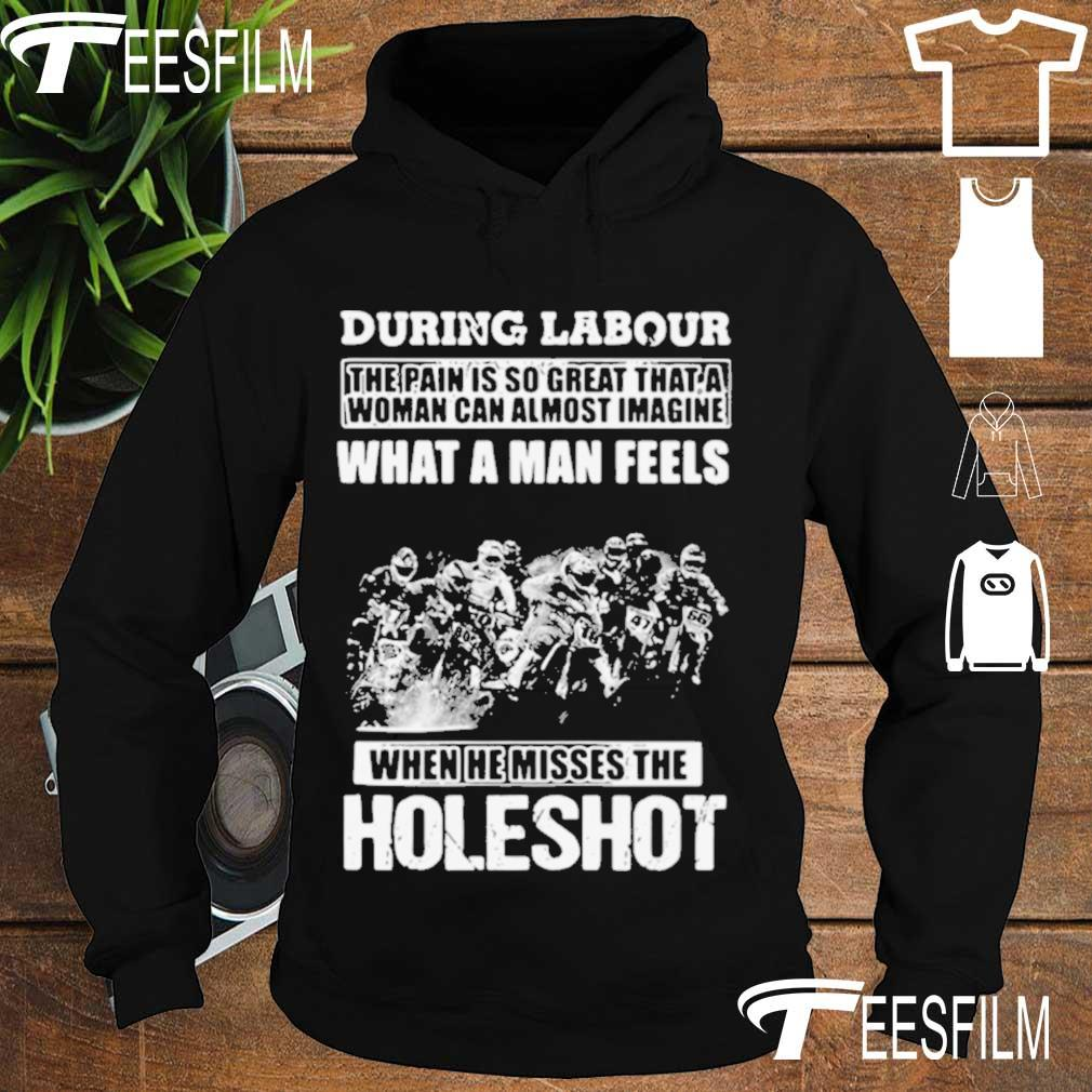 Official During Labour What A Man Feels When He Misses The Holeshot Shirt hoodie