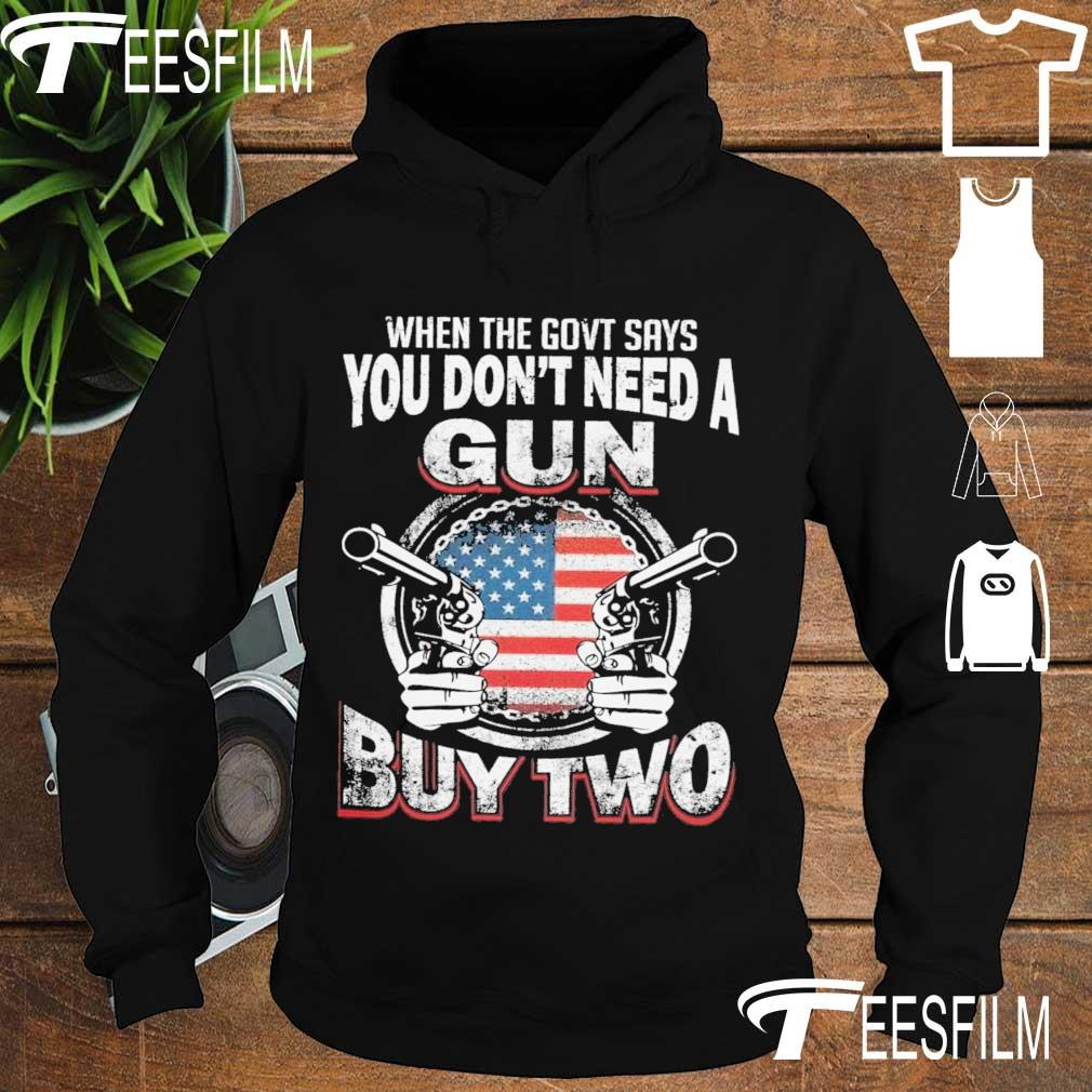 When the govt says You don't need a Gun buy two s hoodie